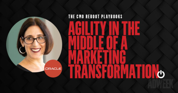 Agility During a Marketing Transformation with Oracle's SVP Brand and Digital